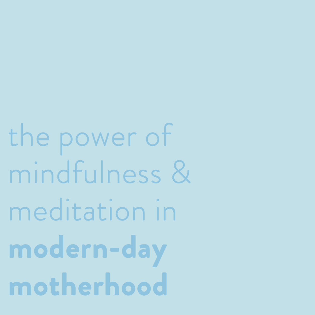 The Power of Mindfulness and Meditation in Modern-Day Motherhood
