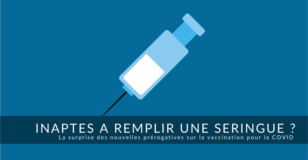 Crise COVID : les manipulateurs habilités à injecter les vaccins !