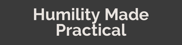 Humility Made Practical