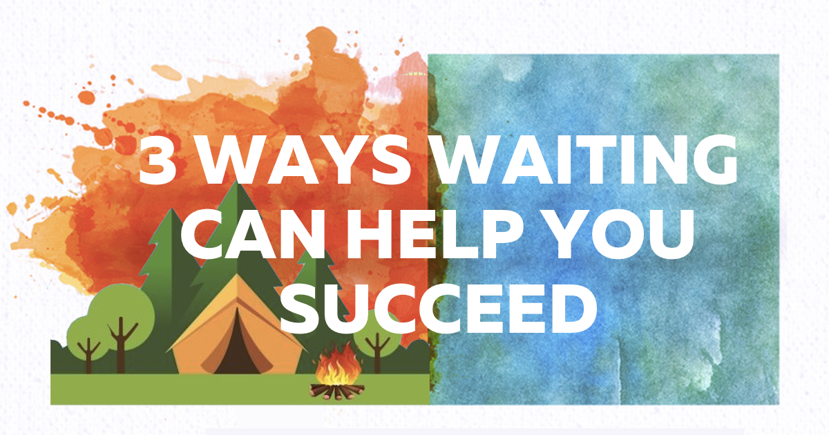 3 Ways Waiting Can Help You Succeed