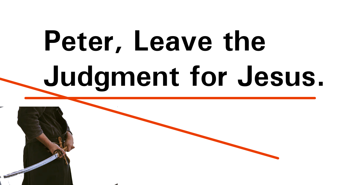 Peter, Leave the Judgment for Jesus