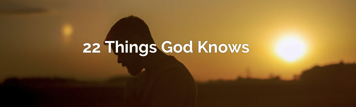 22 Things God Knows