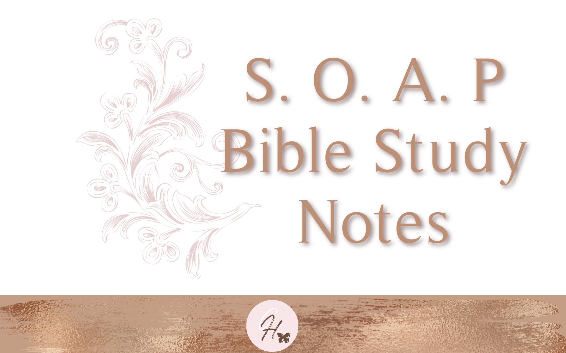 S.O.A.P Bible Study Notes