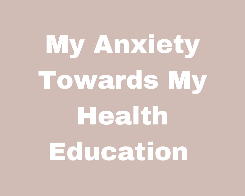 My Anxiety Towards My Health Education