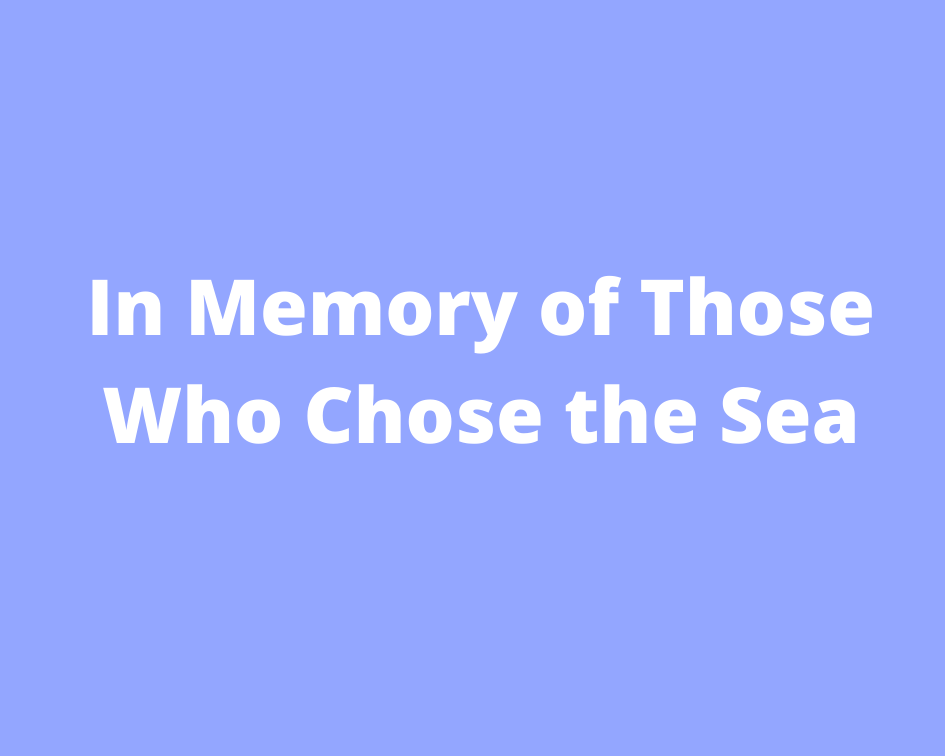 In Memory of Those Who Chose the Sea