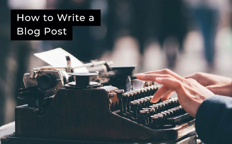 How to Write a Blog Post