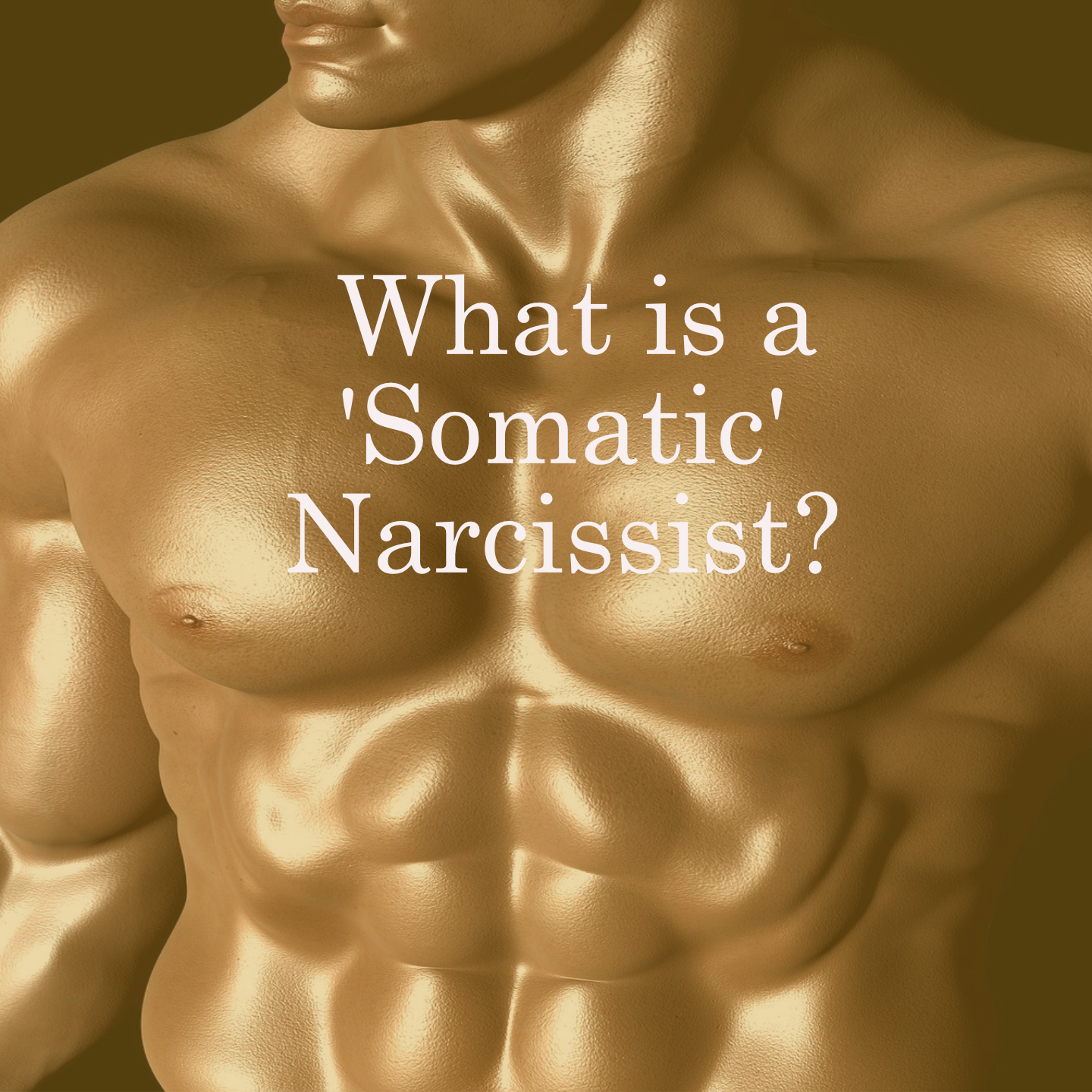 What is a 'Somatic' Narcissist? 4 Red Flags!