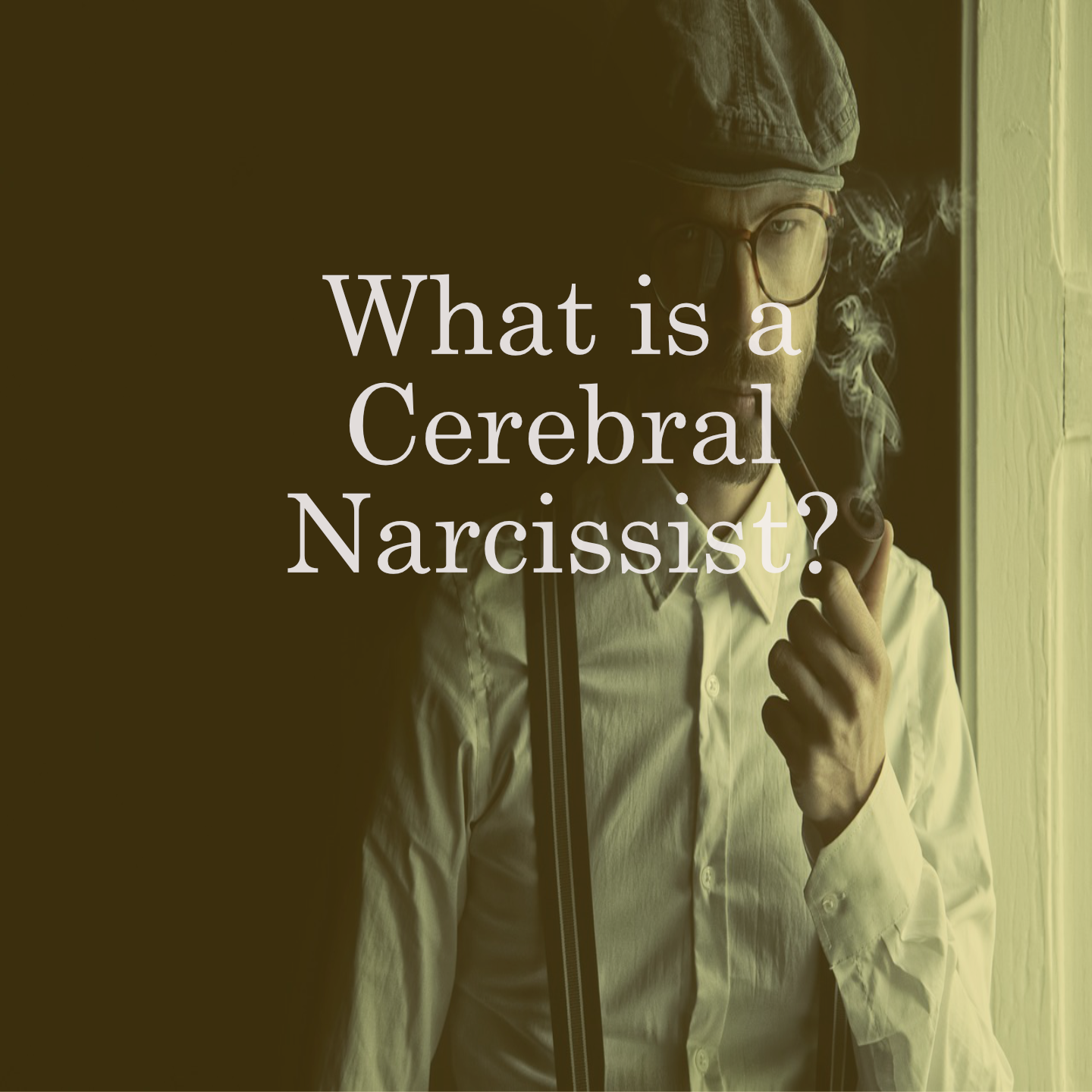 What is a 'Cerebral' Narcissist? 4 Red Flags!