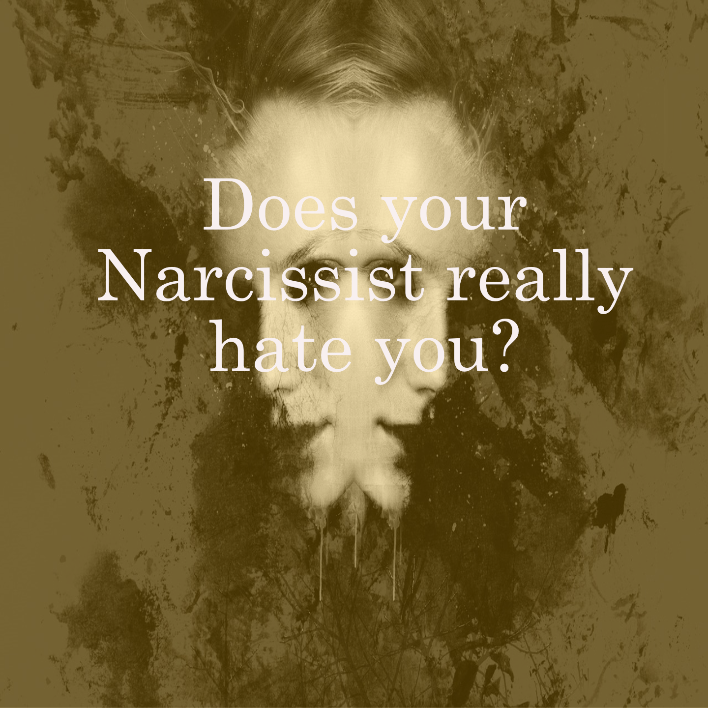 Does your Narcissist really hate you?