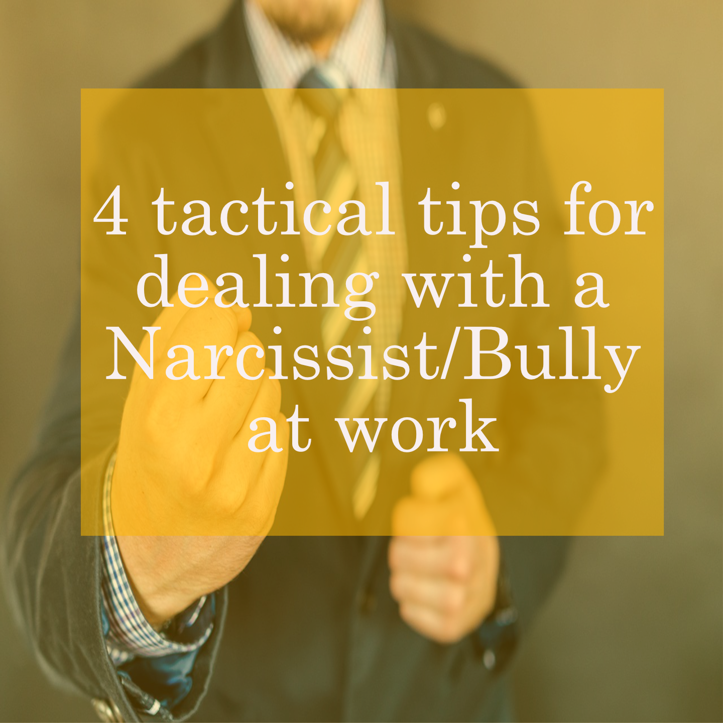 4 Tactical Tips for dealing with a Narcissist/Bully at work