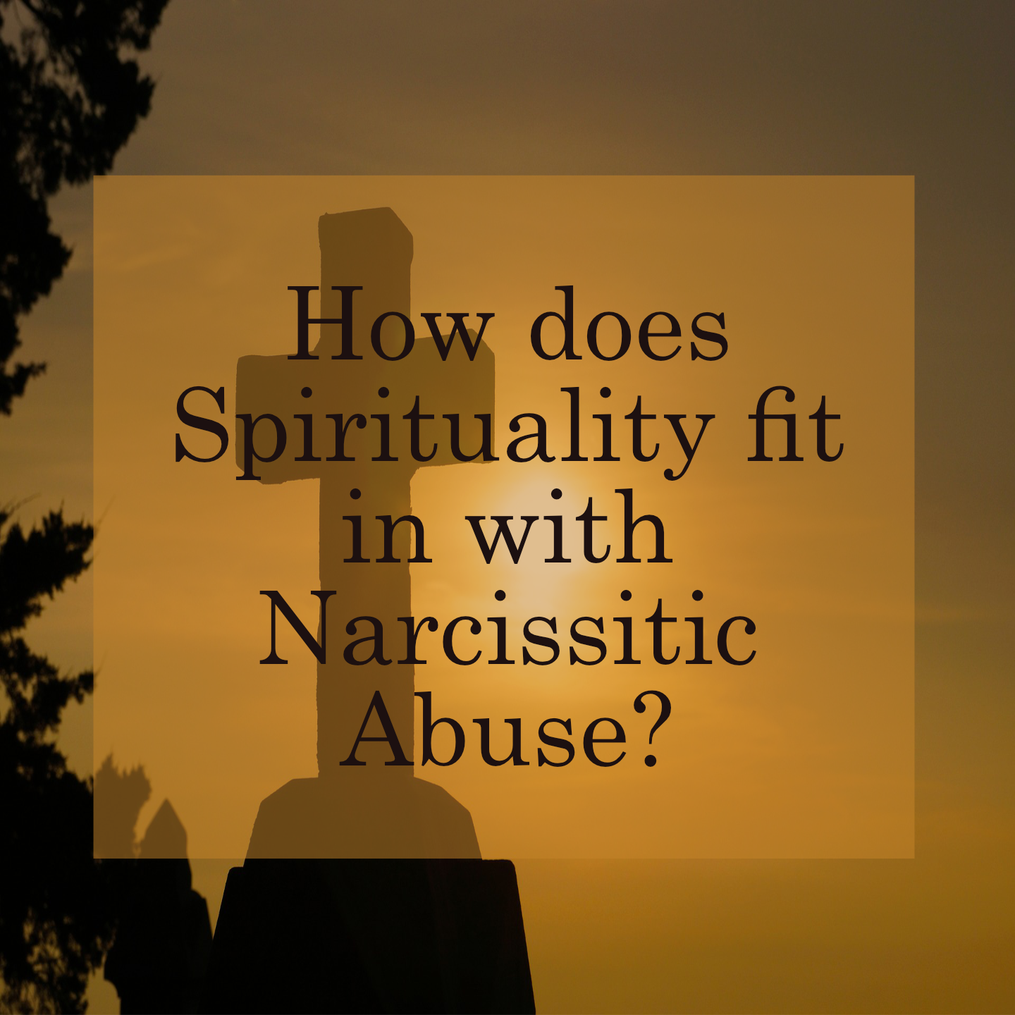 How does Spirituality fit in with Narcissistic Abuse?