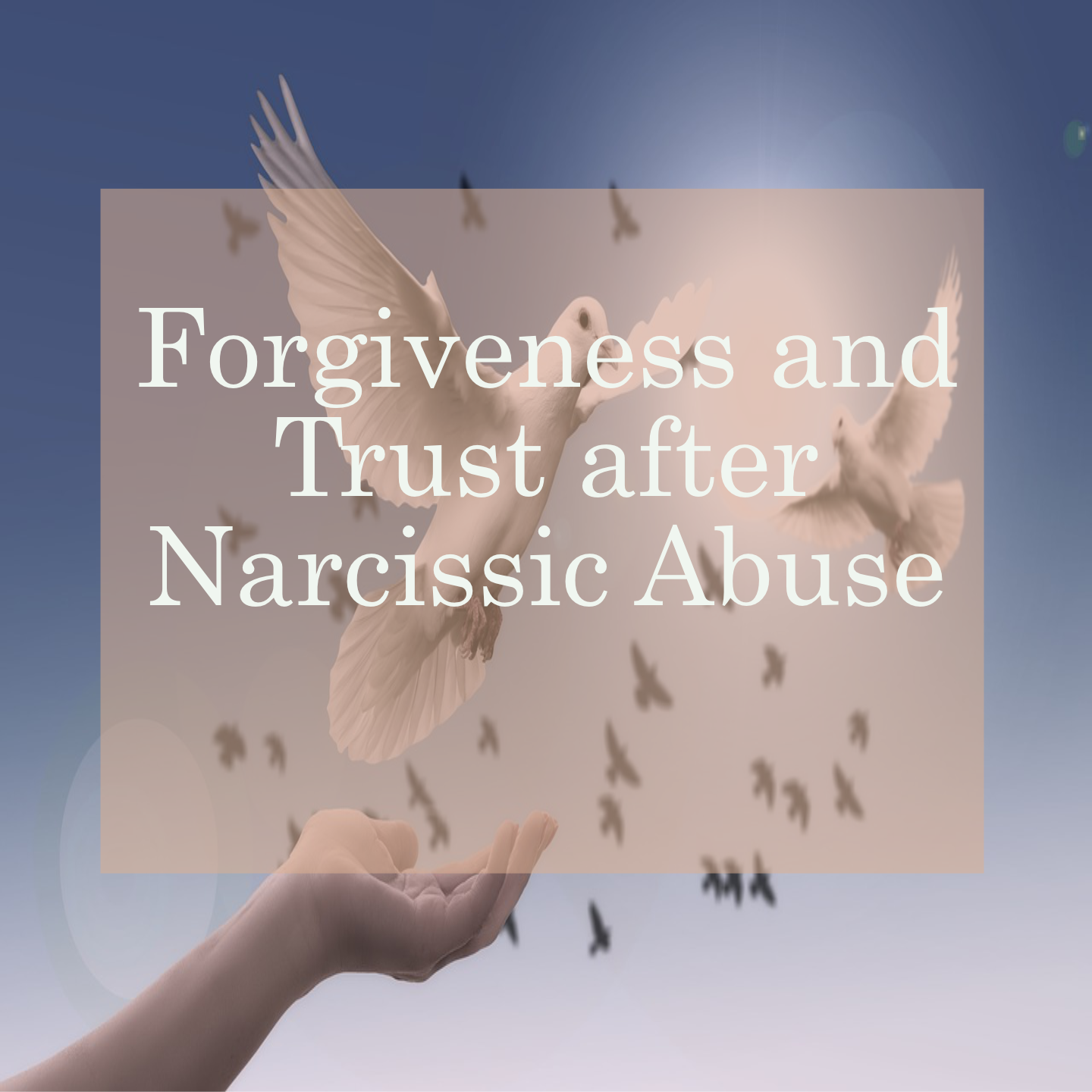 Forgiveness and trust after Narcissistic Abuse - Is it possible?