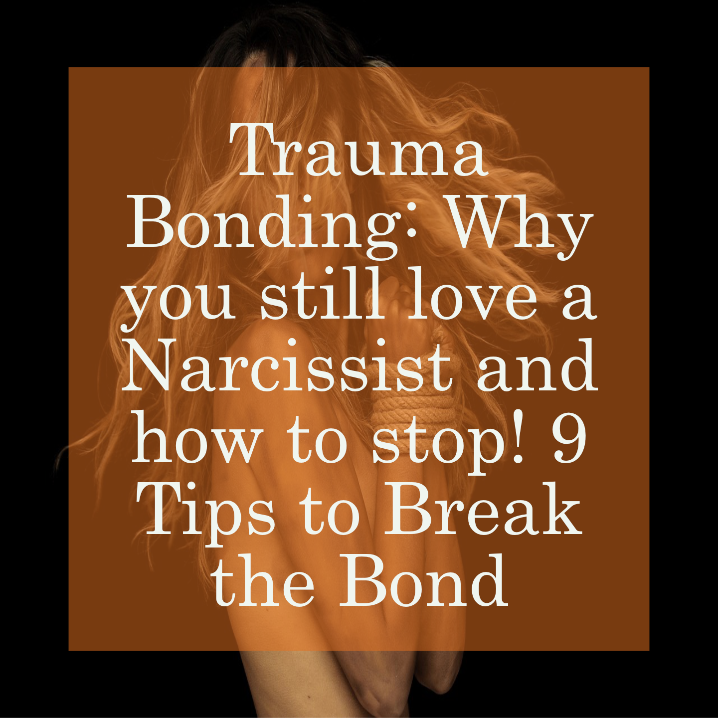 Trauma Bonding: Why you still love a Narcissist and how to stop! 9 Tips to Break the Bond