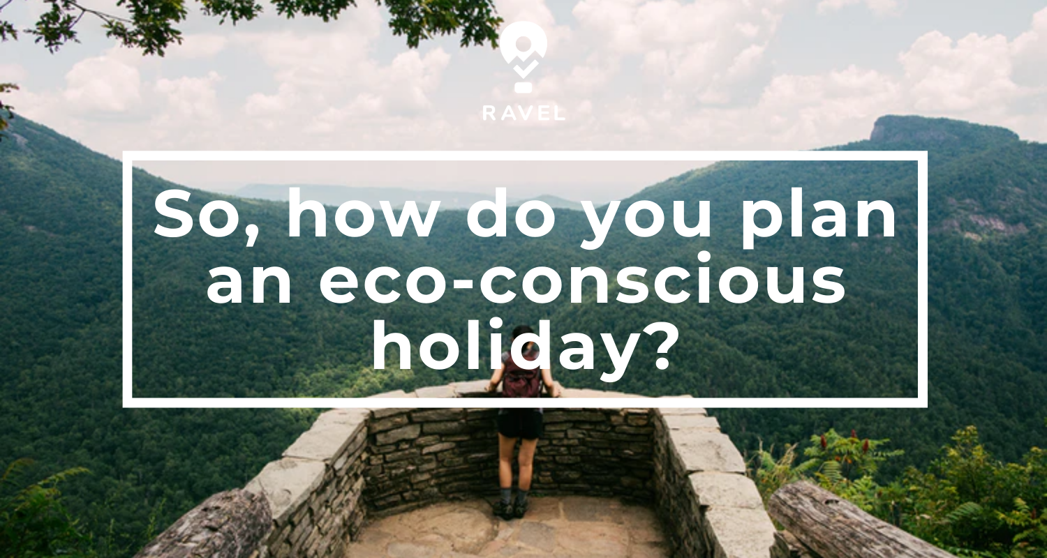 So, how do you plan an eco-conscious holiday?