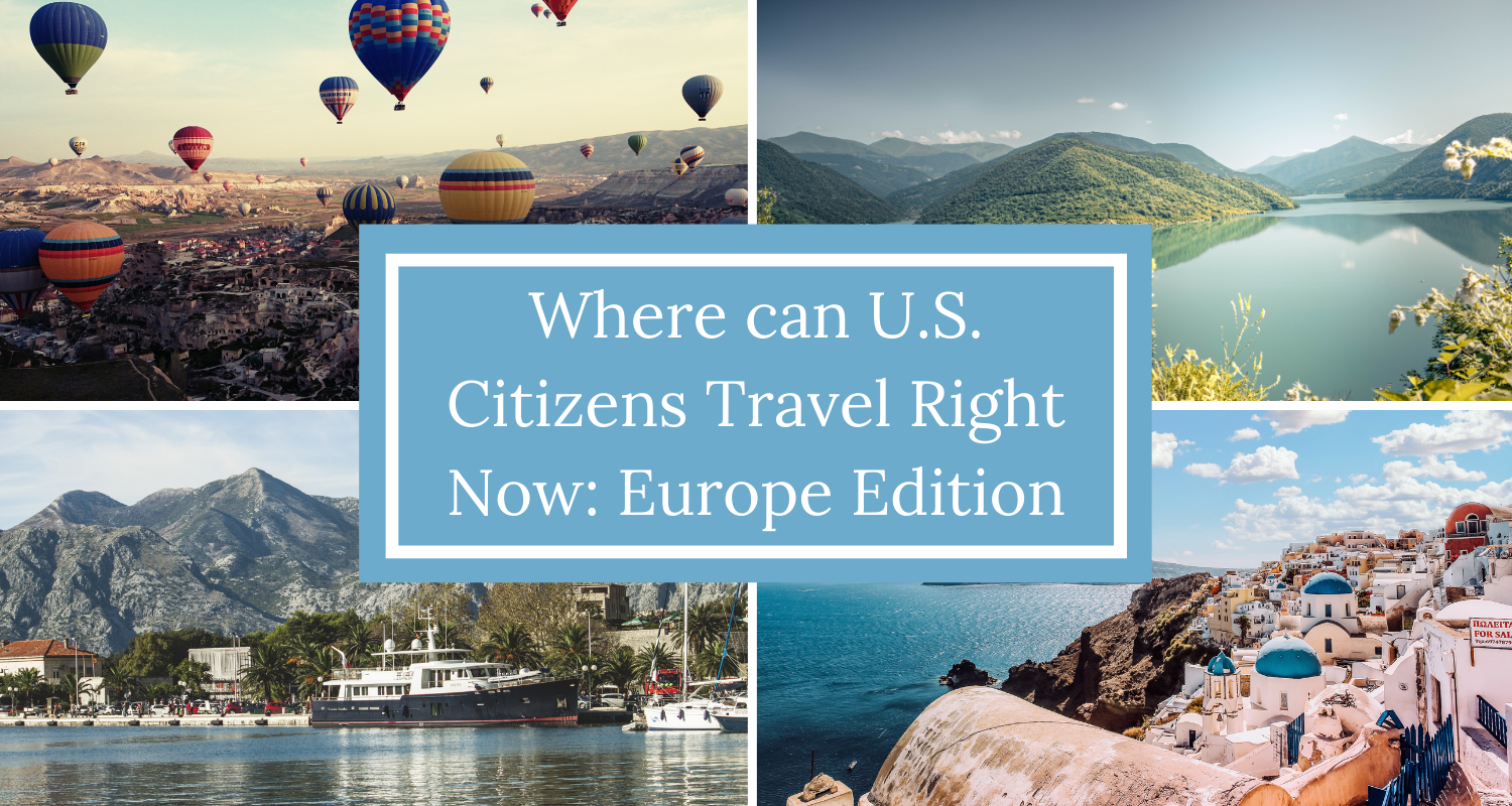 Where can U.S. Citizens Travel Right Now: Europe Edition