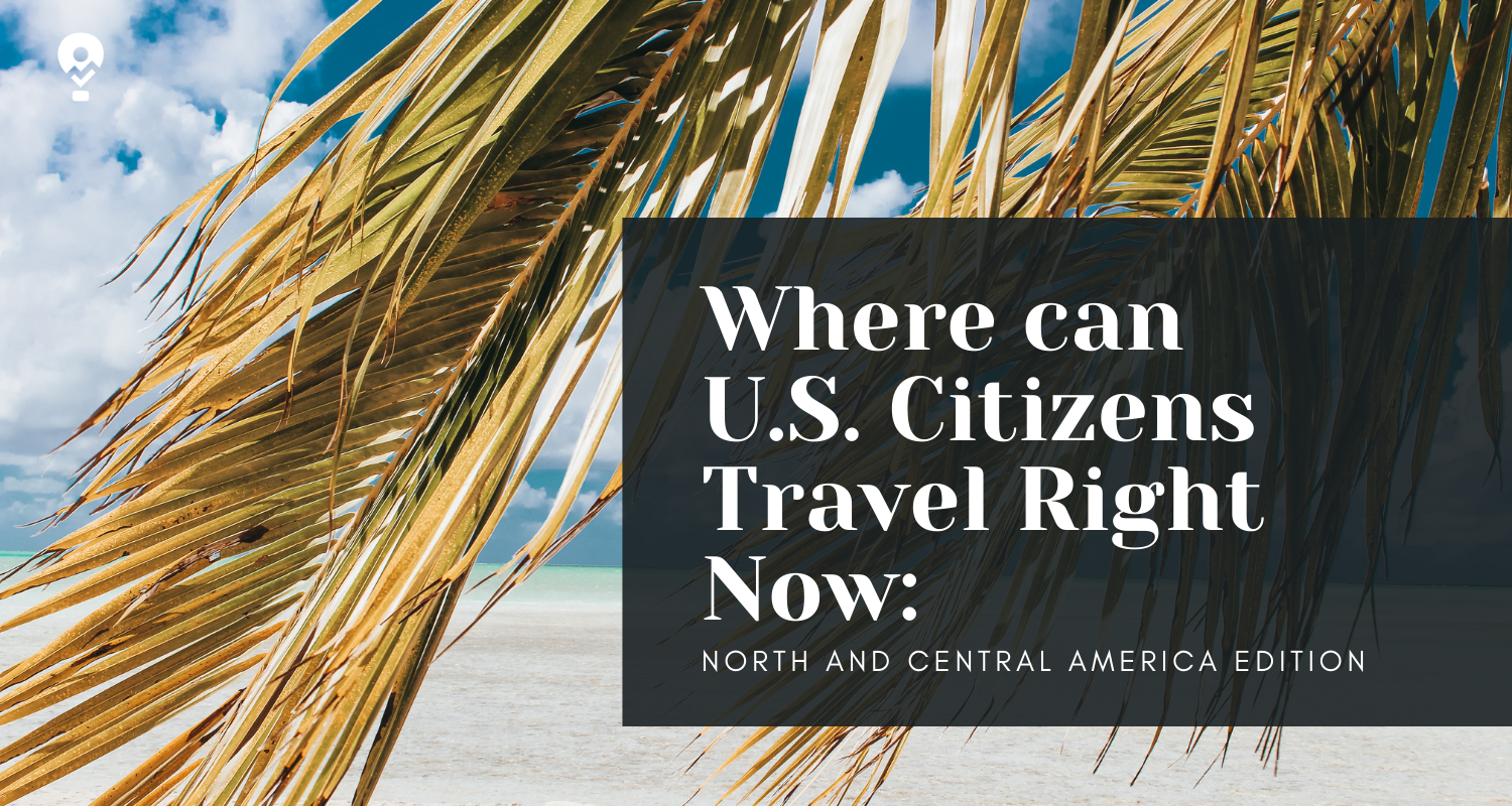 Where can U.S. Citizens Travel Right Now: North And Central America Edition