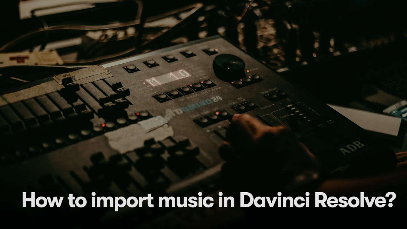 How to import Music/SFX in DaVinci Resolve 16.2 & 17 Windows/iOS/Linux?